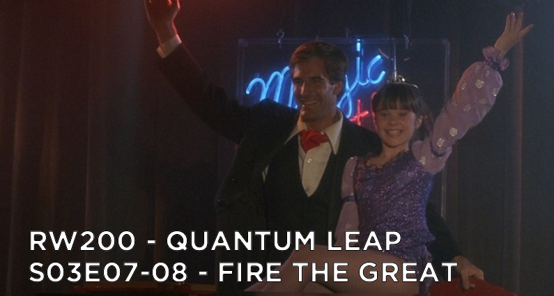 RW 200 – Quantum Leap S03E07-08 – Fire the Great