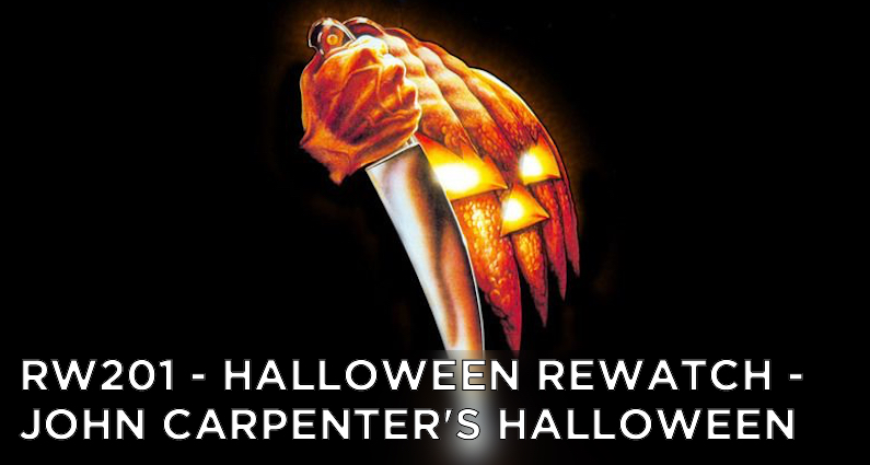 RW 201 – Halloween Rewatch – John Carpenter's Halloween
