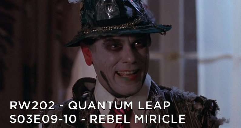 RW 202 – Quantum Leap S03E09-10 – Rebel Miracle
