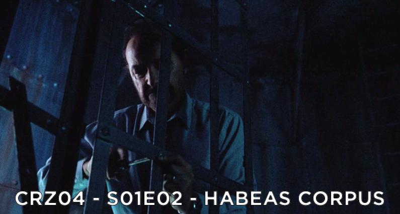 CRZ04 – S01E02 – Habeas Corpus