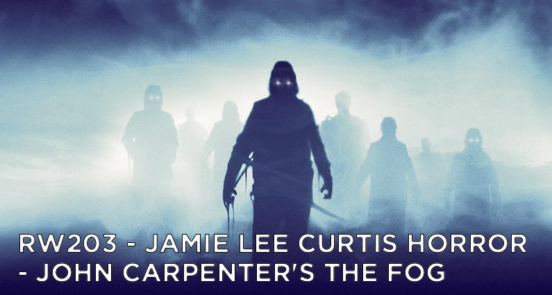 RW 203 – Jamie Lee Curtis Horror – John Carpenter's The Fog