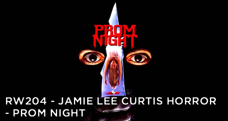 RW 204 – Jamie Lee Curtis Horror – Prom Night