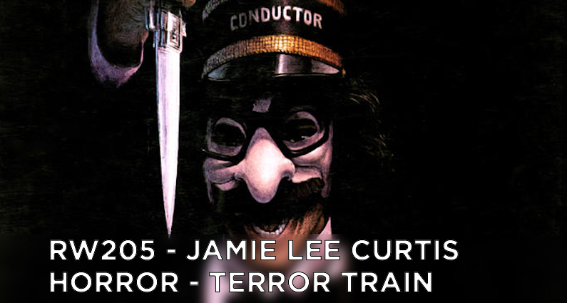 RW 205 – Jamie Lee Curtis Horror – Terror Train