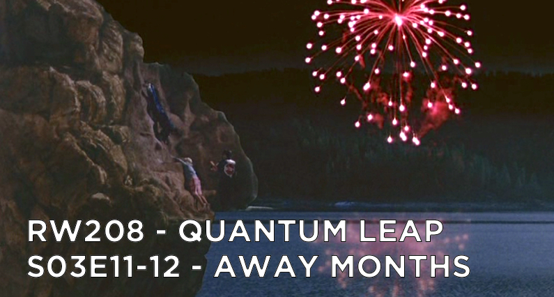 RW 208 – Quantum Leap S03E11-12 – Away Months