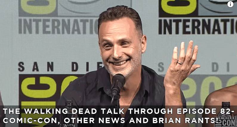 TWDTT 82 – Comic-Con, Other News and Brian Rants!