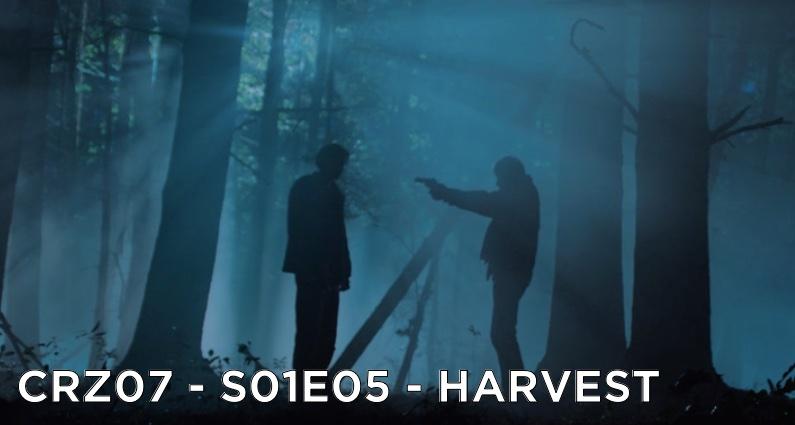 CRZ07 – S01E05 – Harvest