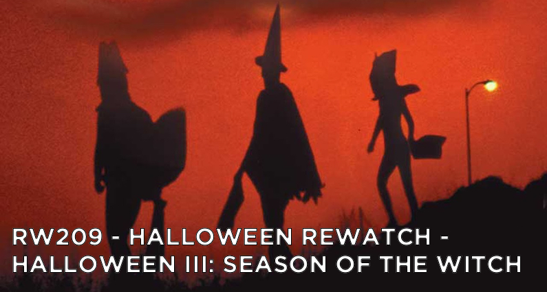 RW 209 – Halloween Rewatch – Halloween III: Season of the Witch