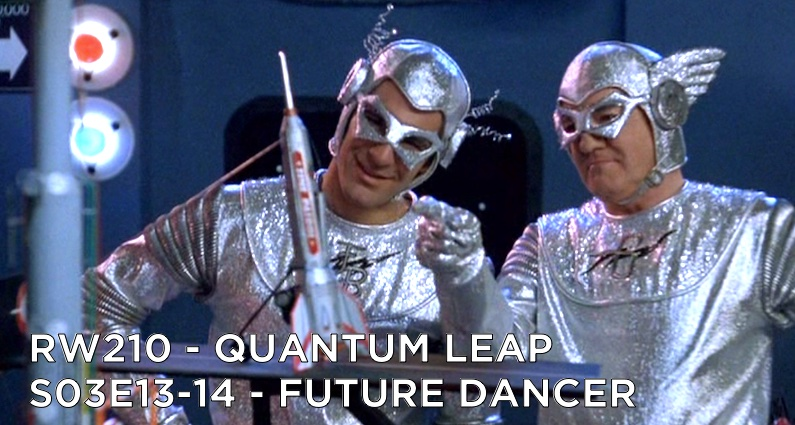 RW 210 – Quantum Leap S03E13-14 – Future Dancer