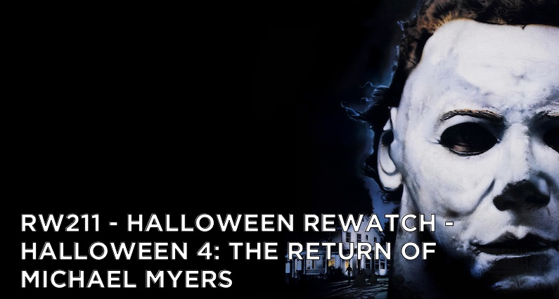 RW 211 – Halloween Rewatch – Halloween 4: The Return of Michael Myers
