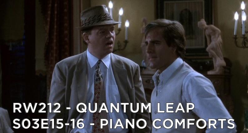 RW 212 – Quantum Leap S03E15-16 – Piano Comforts