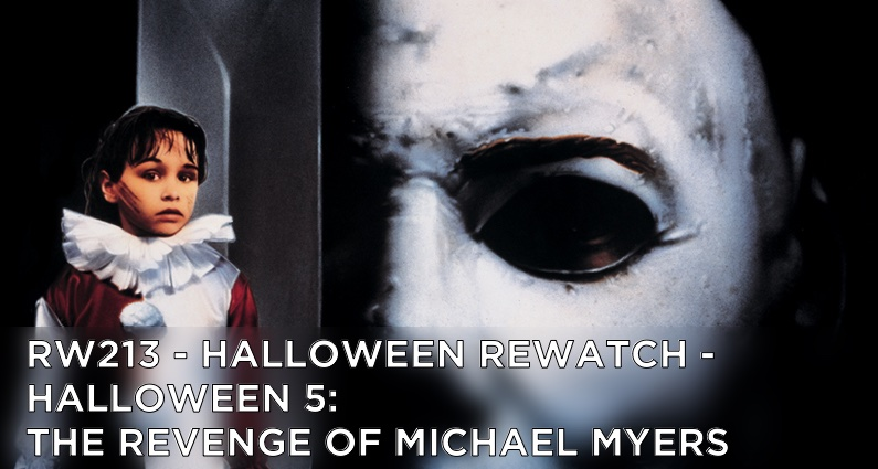 RW 213 – Halloween Rewatch – Halloween 5: The Revenge of Michael Myers