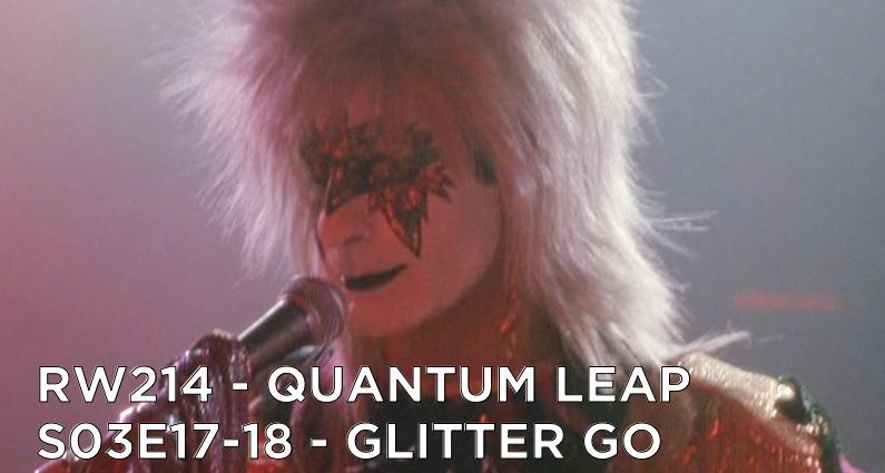 RW 214 – Quantum Leap S03E17-18 – Glitter Go