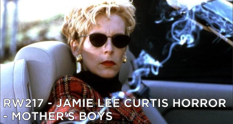 RW 217 – Jamie Lee Curtis Horror – Mother's Boys