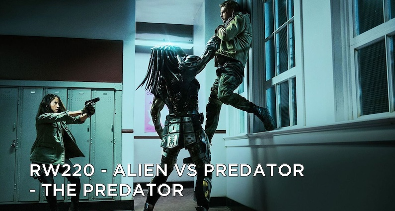 RW 220 – Alien vs Predator – The Predator
