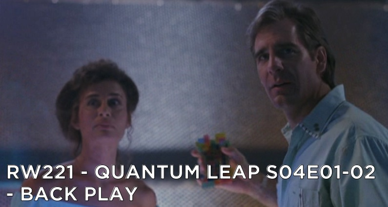 RW 221 – Quantum Leap S04E01-02 – Back Play
