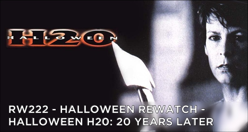 RW 222 – Halloween Rewatch – Halloween H20: 20 Years Later