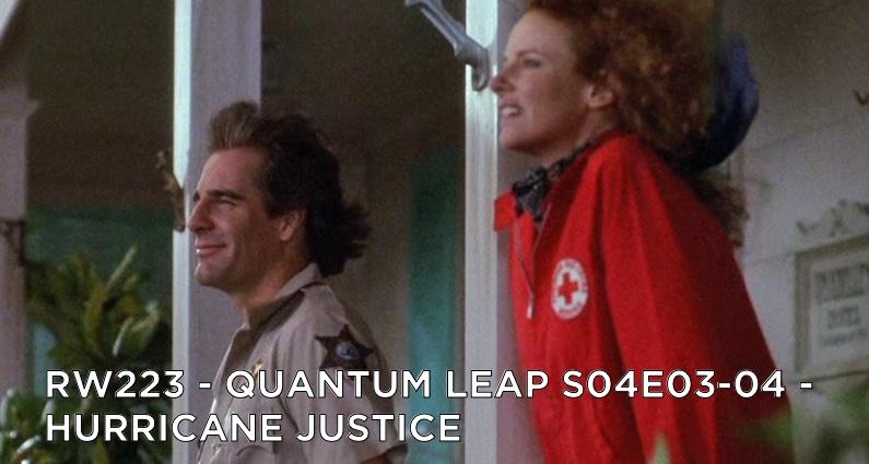 RW 223 – Quantum Leap S04E03-04 – Hurricane Justice
