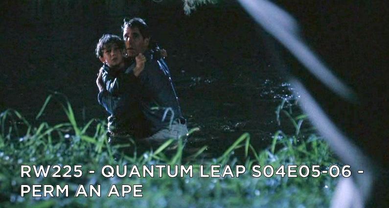 RW 225 – Quantum Leap S04E05-06 – Perm an Ape