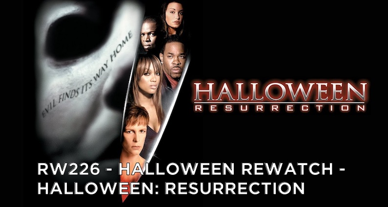 RW 226 – Halloween Rewatch – Halloween: Resurrection