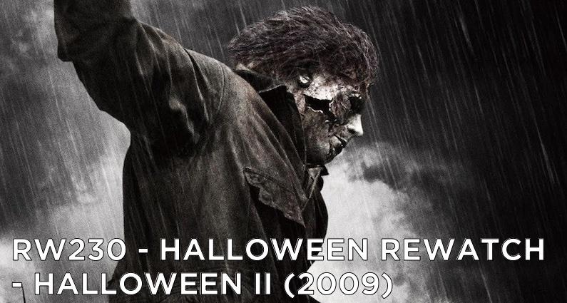 RW 230 – Halloween Rewatch – Halloween II (2009)
