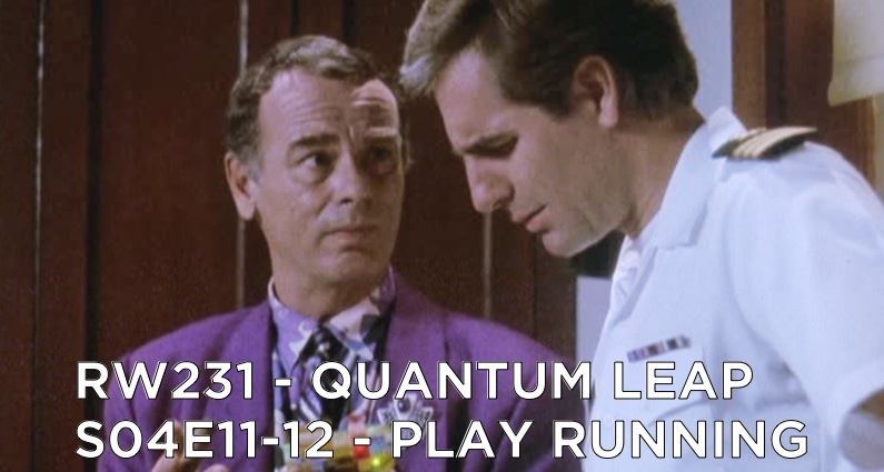 RW 231 – Quantum Leap S04E11-12 – Play Running