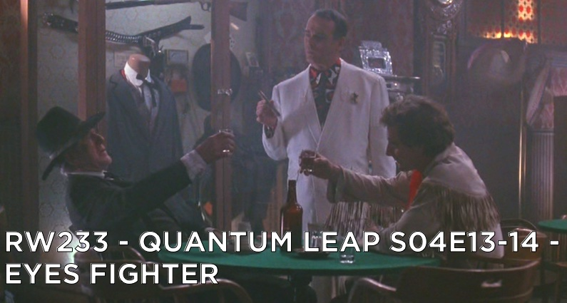RW 233 – Quantum Leap S04E13-14 – Eyes Fighter
