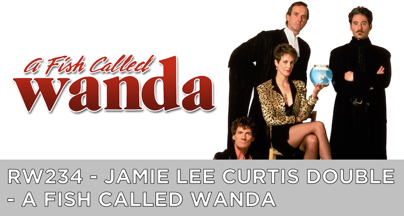 RW 234 – Jamie Lee Curtis Double – A Fish Called Wanda