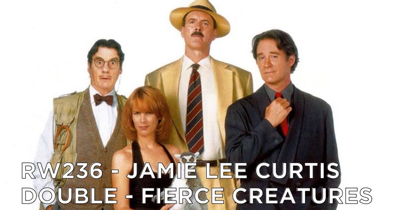 RW 236 – Jamie Lee Curtis Double – Fierce Creatures