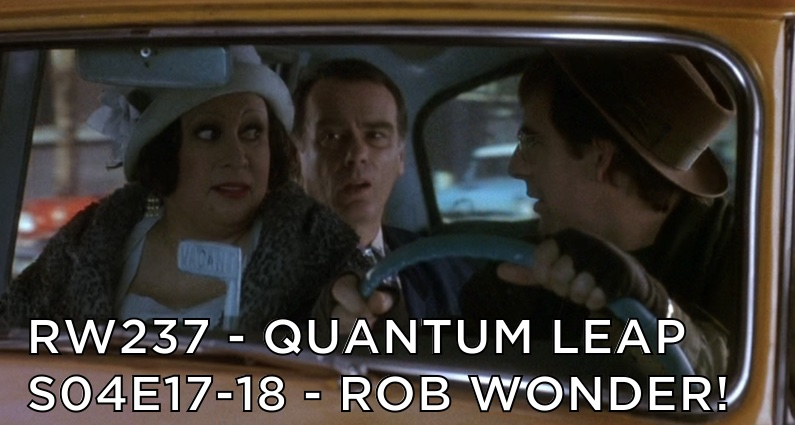 RW 237 – Quantum Leap S04E17-18 – Rob Wonder!
