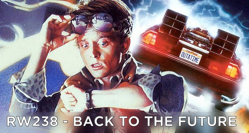 RW 238 – Back to the Future