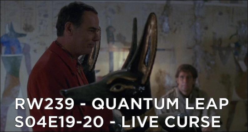 RW 239 – Quantum Leap S04E19-20 – Live Curse
