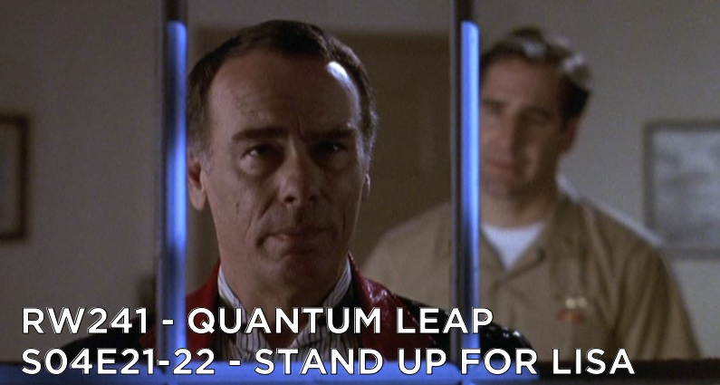 RW 241 – Quantum Leap S04E21-22 – Stand Up for Lisa