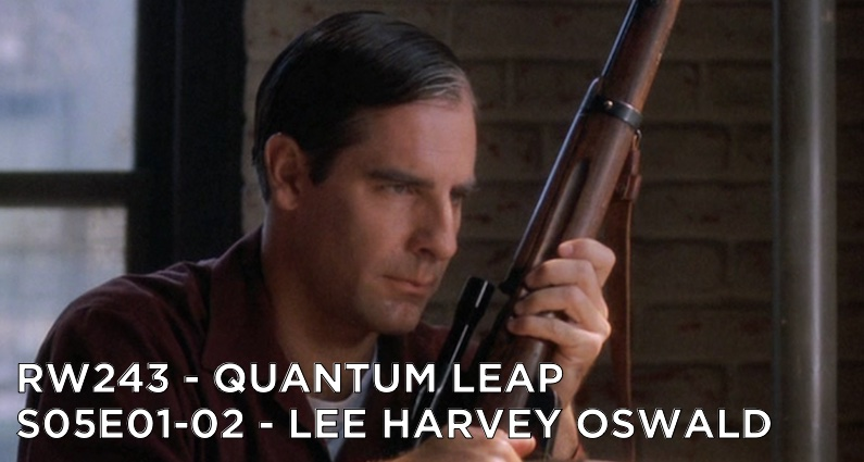 RW 243 – Quantum Leap S05E01-02 – Lee Harvey Oswald
