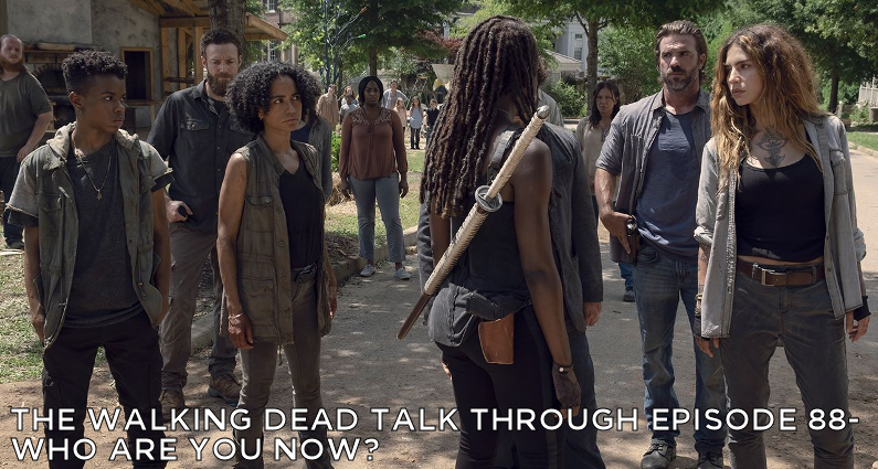 TWDTT 88 – The Walking Dead S9E6 – Who Are You Now?