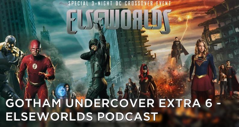 Gotham Undercover Extra 6 – Elseworlds Podcast