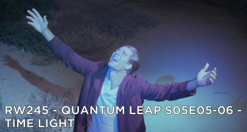 RW 245 – Quantum Leap S05E05-06 – Time Light