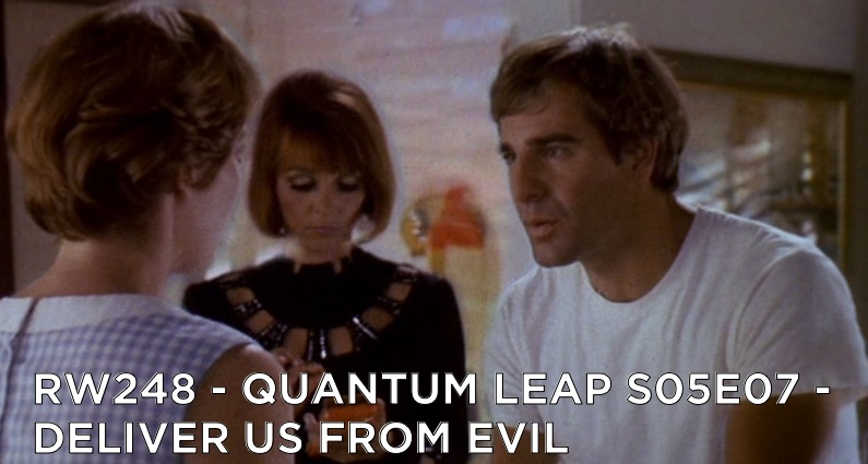 RW 248 – Quantum Leap S05E07 – Deliver Us From Evil