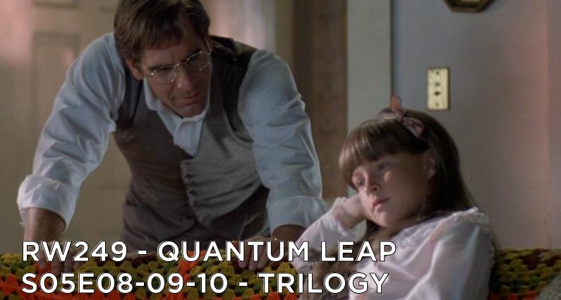 RW 249 – Quantum Leap S05E08-09-10 – Trilogy