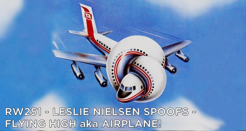 RW 251 – Leslie Nielsen Spoofs – Flying High aka Airplane!