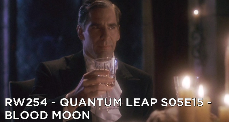 RW 254 – Quantum Leap S05E15 – Blood Moon