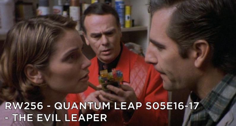 RW 256 – Quantum Leap S05E16-17 – The Evil Leaper
