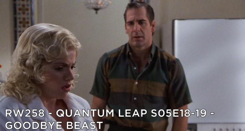 RW 258 – Quantum Leap S05E18-19 – Goodbye Beast