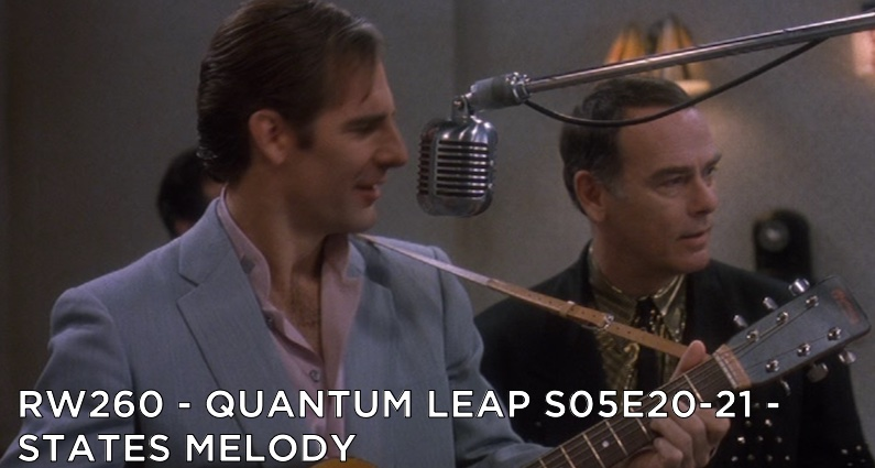 RW 260 – Quantum Leap S05E20-21 – States Melody