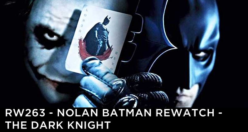 RW 263 – Nolan Batman Rewatch – The Dark Knight
