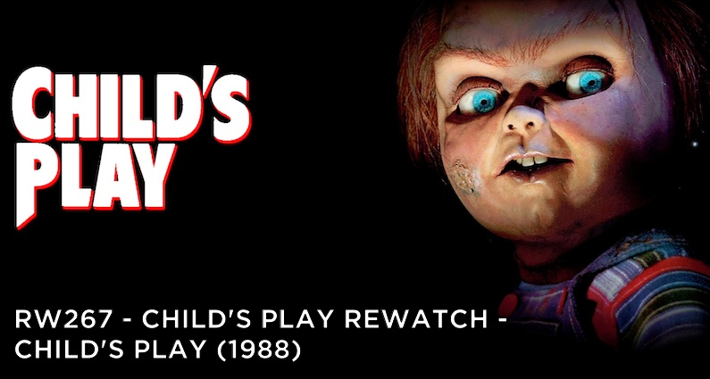RW 267 – Child's Play Rewatch – Child's Play (1988)