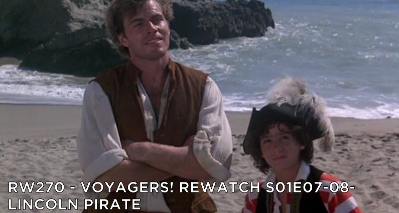 RW 270 – Voyagers! S01E07-08 – Lincoln Pirate