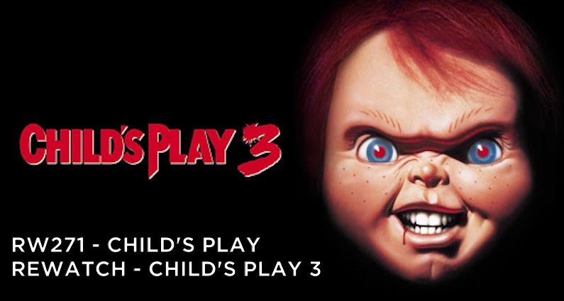 RW 271 – Child's Play Rewatch – Child's Play 3