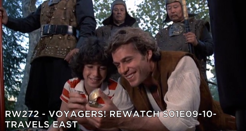 RW 272 – Voyagers! S01E09-10 – Travels East