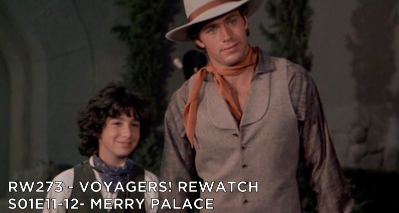 RW 273 – Voyagers! S01E11-12 – Merry Palace