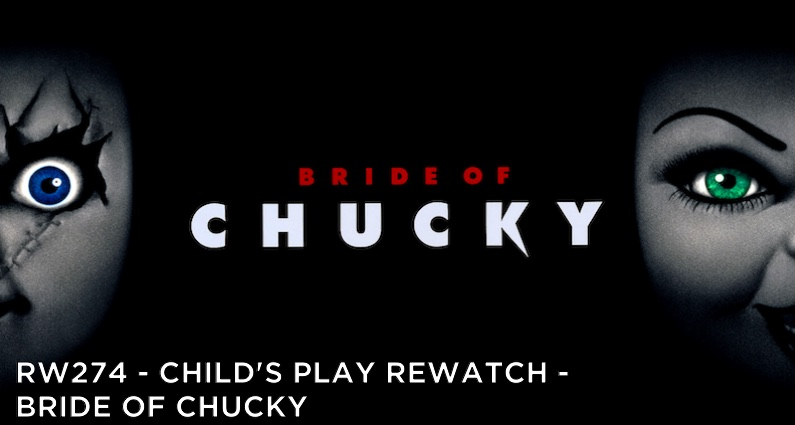 RW 274 – Child's Play Rewatch – Bride of Chucky